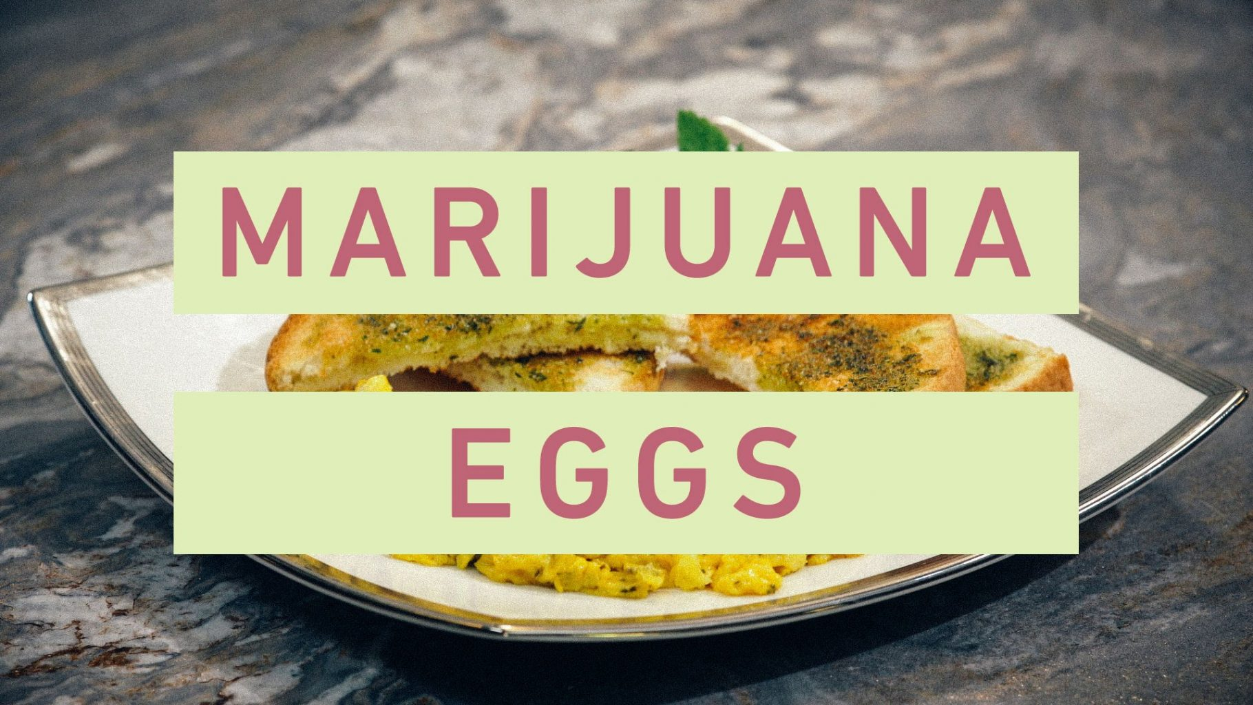 Green Eggs and Toast: Cooking Breakfast with Marijuana