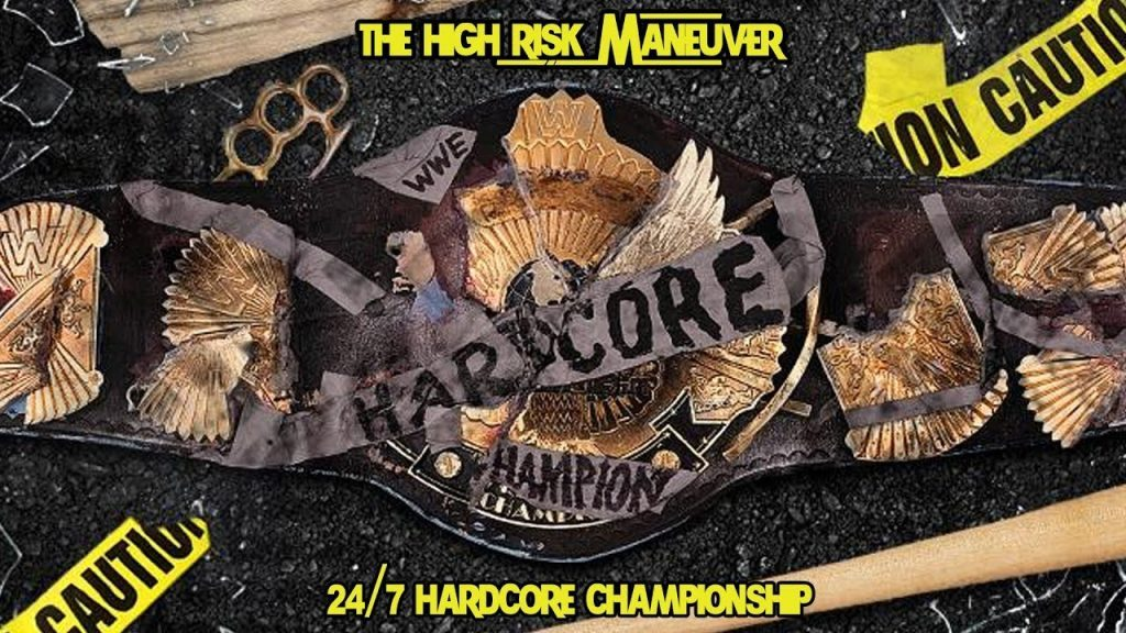 The 24/7 Hardcore Championship | The High Risk Maneuver