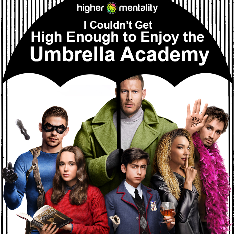I Couldn't Get High Enough to Enjoy the Umbrella Academy