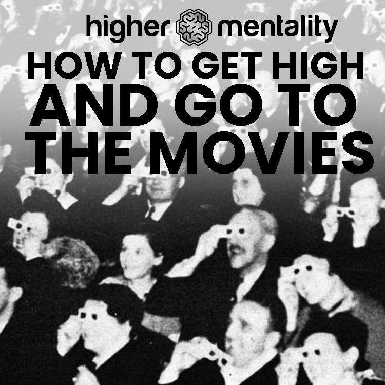 HOW TO GET HIGH AND GO TO THE MOVIES