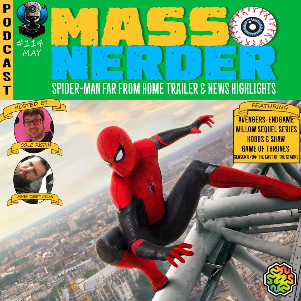Mass Nerder – Spider-Man Far from Home Trailer, Game of Thrones & News Highlights